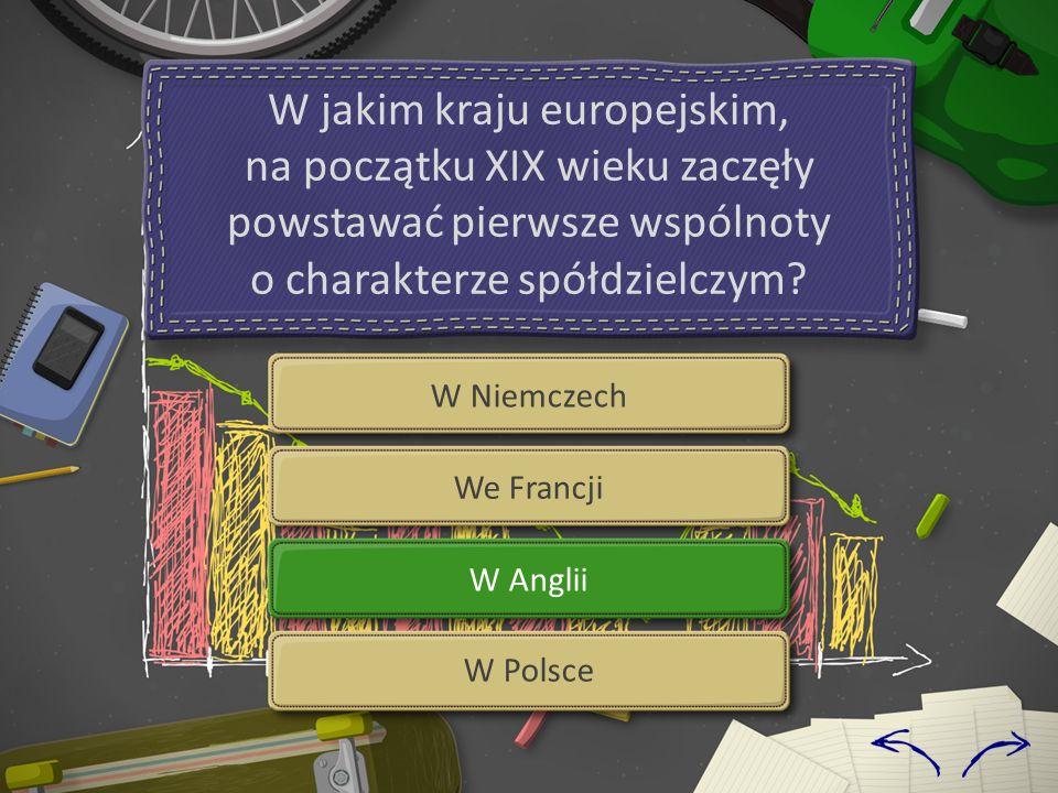 W Niemczech We Francji W Anglii W Polsce W jakim kraju europejskim, na początku XIX wieku zaczęły powstawać pierwsze wspólnoty o charakterze spółdzielczym