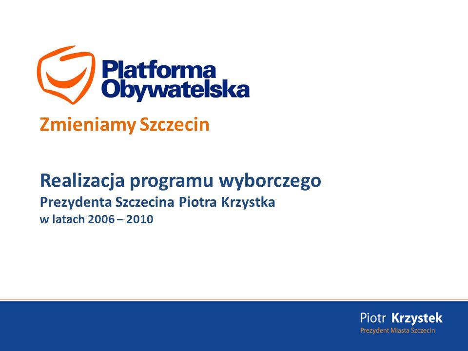 Zmieniamy Szczecin Realizacja programu wyborczego Prezydenta Szczecina Piotra Krzystka w latach 2006 – 2010