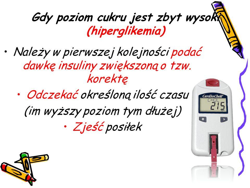 Gdy poziom cukru jest zbyt wysoki (hiperglikemia) Należy w pierwszej kolejności podać dawkę insuliny zwiększoną o tzw.