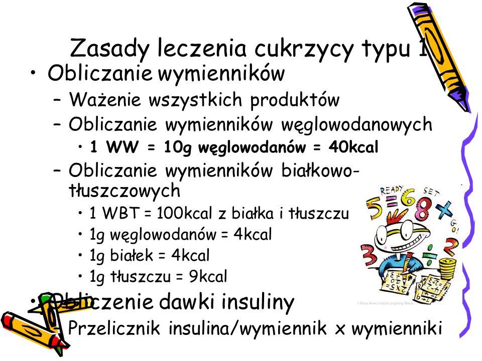 Zasady leczenia cukrzycy typu 1 Obliczanie wymienników –Ważenie wszystkich produktów –Obliczanie wymienników węglowodanowych 1 WW = 10g węglowodanów = 40kcal –Obliczanie wymienników białkowo- tłuszczowych 1 WBT = 100kcal z białka i tłuszczu 1g węglowodanów = 4kcal 1g białek = 4kcal 1g tłuszczu = 9kcal Obliczenie dawki insuliny –Przelicznik insulina/wymiennik x wymienniki