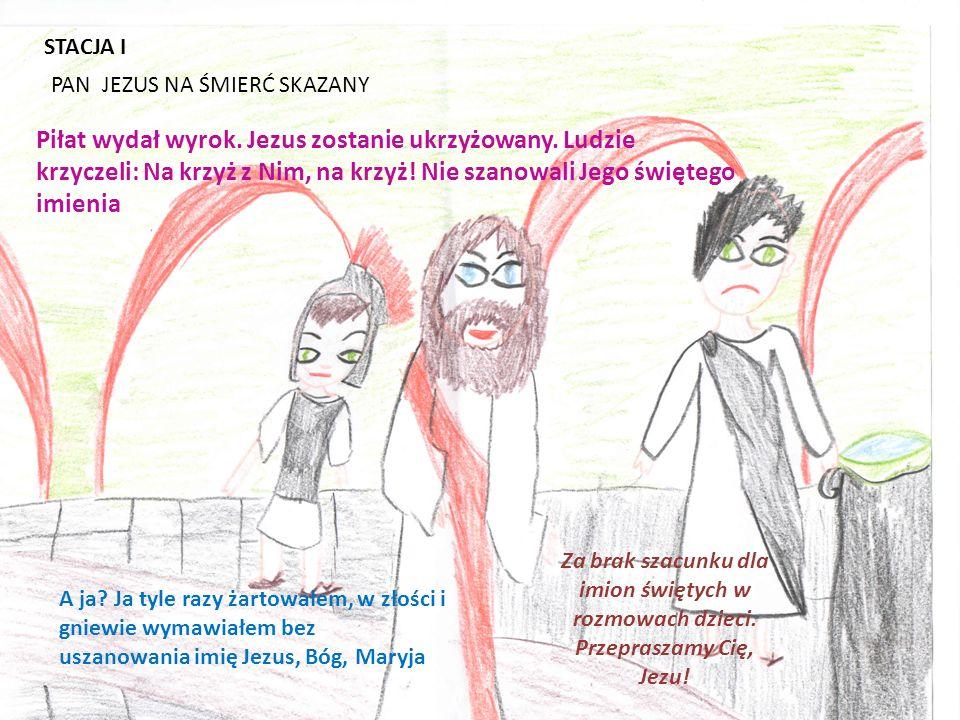 STACJA I PAN JEZUS NA ŚMIERĆ SKAZANY Piłat wydał wyrok.