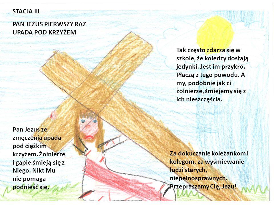 STACJA II PAN JEZUS BIERZE KRZYŻ NA SWOJE RAMIONA Żołnierze przygotowali krzyż. Jezus wyciąga ręce i bierze go na ramiona. Krzyż jest ciężki. Są na ni