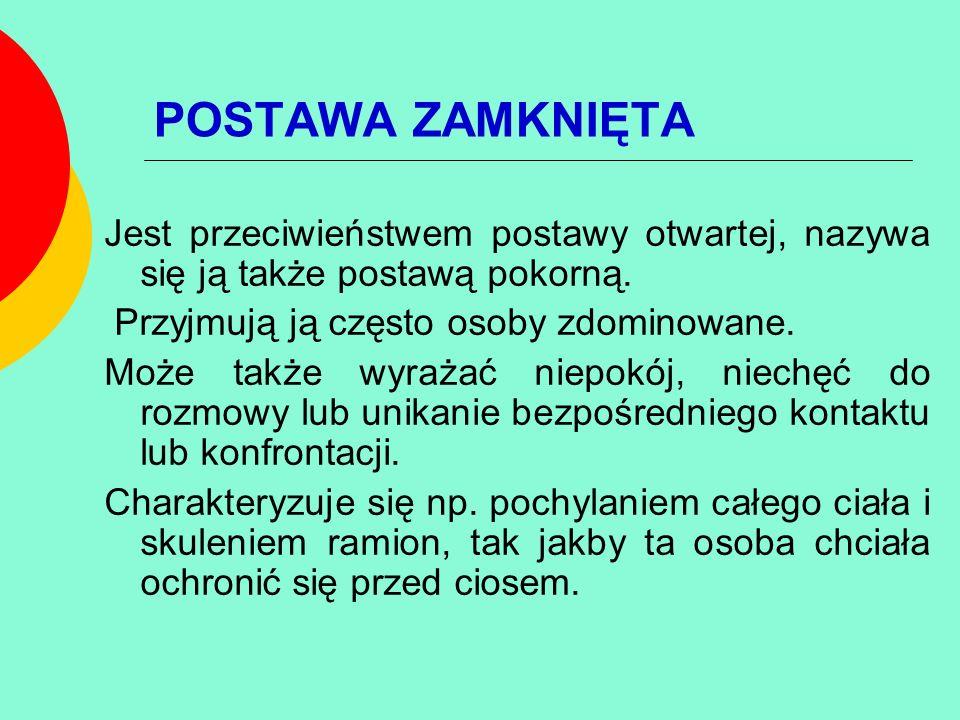 POSTAWA ZAMKNIĘTA Jest przeciwieństwem postawy otwartej, nazywa się ją także postawą pokorną. Przyjmują ją często osoby zdominowane. Może także wyraża