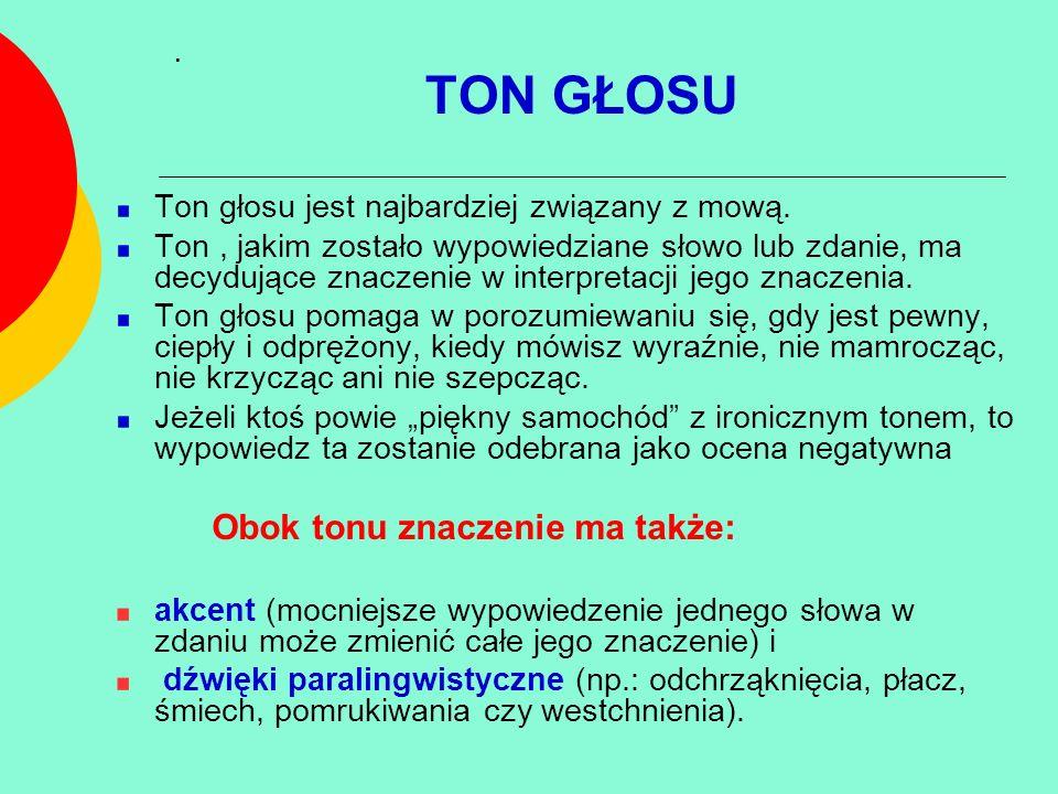 TON GŁOSU Ton głosu jest najbardziej związany z mową. Ton, jakim zostało wypowiedziane słowo lub zdanie, ma decydujące znaczenie w interpretacji jego
