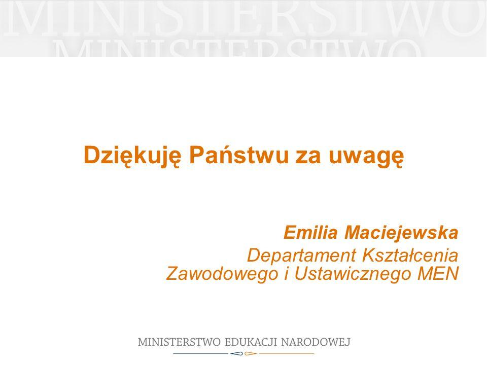 Dziękuję Państwu za uwagę Emilia Maciejewska Departament Kształcenia Zawodowego i Ustawicznego MEN