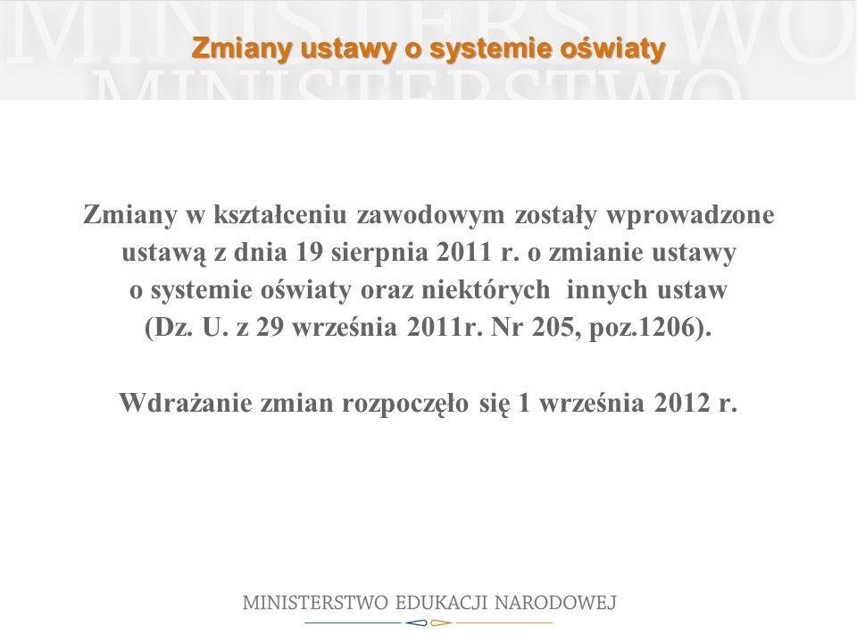 Zmiany ustawy o systemie oświaty Zmiany w kształceniu zawodowym zostały wprowadzone ustawą z dnia 19 sierpnia 2011 r. o zmianie ustawy o systemie oświ