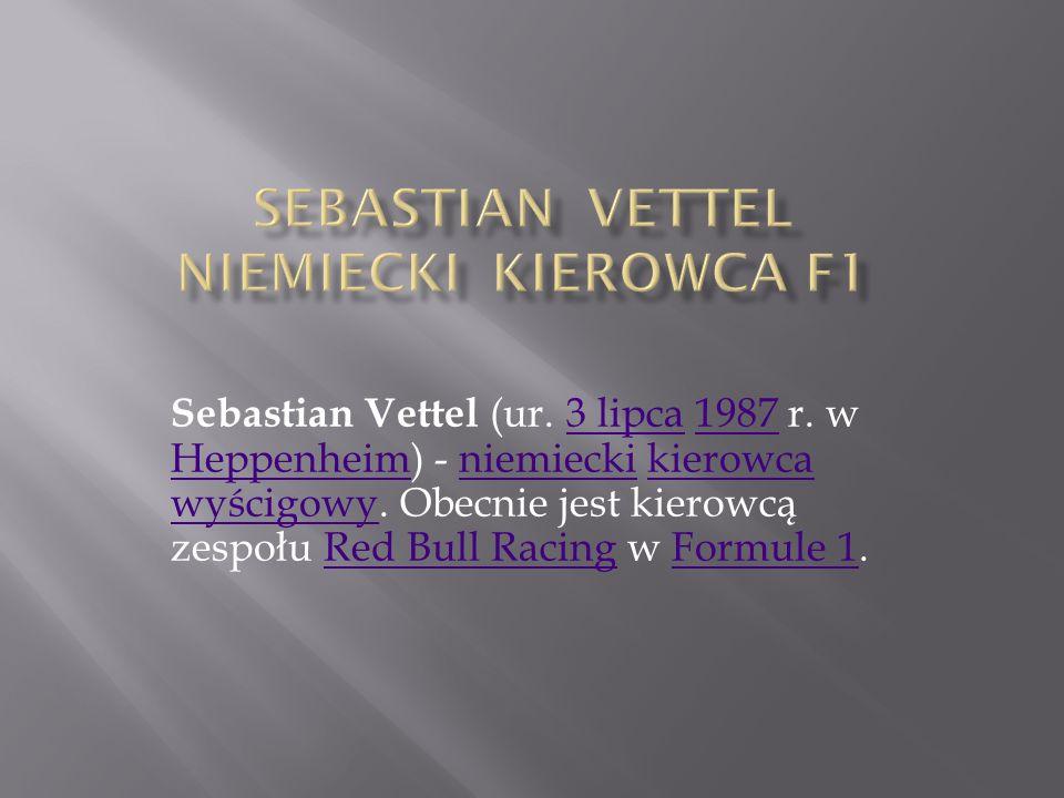 Sebastian Vettel (ur.3 lipca 1987 r. w Heppenheim) - niemiecki kierowca wyścigowy.