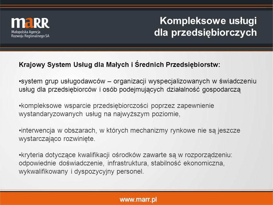 www.marr.pl Kompleksowe usługi dla przedsiębiorczych Krajowy System Usług dla Małych i Średnich Przedsiębiorstw: system grup usługodawców – organizacji wyspecjalizowanych w świadczeniu usług dla przedsiębiorców i osób podejmujących działalność gospodarczą kompleksowe wsparcie przedsiębiorczości poprzez zapewnienie wystandaryzowanych usług na najwyższym poziomie, interwencja w obszarach, w których mechanizmy rynkowe nie są jeszcze wystarczająco rozwinięte.
