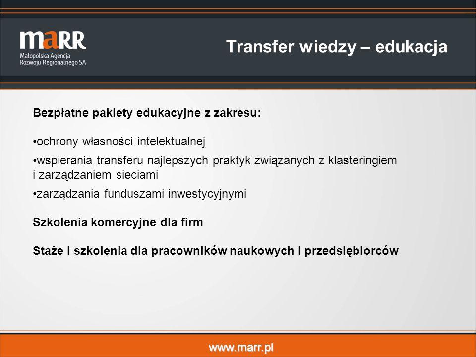 www.marr.pl Transfer wiedzy – edukacja Bezpłatne pakiety edukacyjne z zakresu: ochrony własności intelektualnej wspierania transferu najlepszych praktyk związanych z klasteringiem i zarządzaniem sieciami zarządzania funduszami inwestycyjnymi Szkolenia komercyjne dla firm Staże i szkolenia dla pracowników naukowych i przedsiębiorców