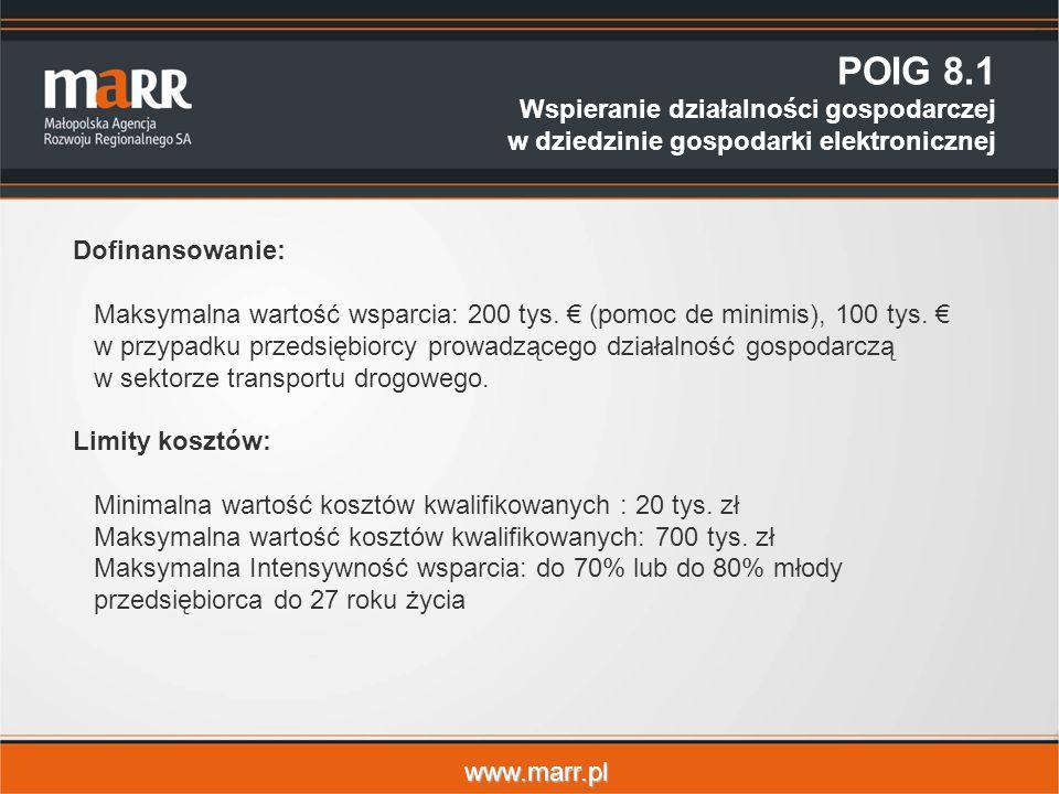 www.marr.pl POIG 8.1 Wspieranie działalności gospodarczej w dziedzinie gospodarki elektronicznej Dofinansowanie: Maksymalna wartość wsparcia: 200 tys.