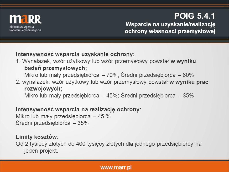 www.marr.pl POIG 5.4.1 Wsparcie na uzyskanie/realizację ochrony własności przemysłowej Intensywność wsparcia uzyskanie ochrony: 1.