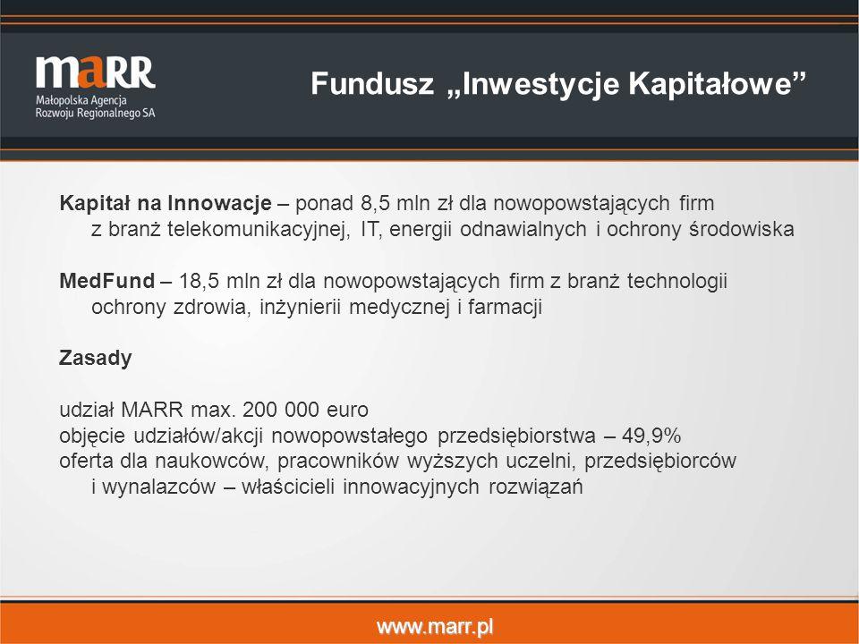 www.marr.pl Fundusz Inwestycje Kapitałowe Kapitał na Innowacje – ponad 8,5 mln zł dla nowopowstających firm z branż telekomunikacyjnej, IT, energii odnawialnych i ochrony środowiska MedFund – 18,5 mln zł dla nowopowstających firm z branż technologii ochrony zdrowia, inżynierii medycznej i farmacji Zasady udział MARR max.