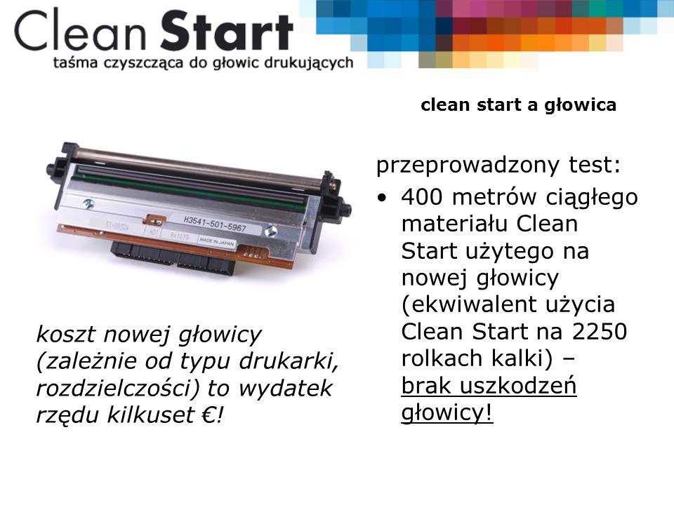 clean start a głowica przeprowadzony test: 400 metrów ciągłego materiału Clean Start użytego na nowej głowicy (ekwiwalent użycia Clean Start na 2250 rolkach kalki) – brak uszkodzeń głowicy.