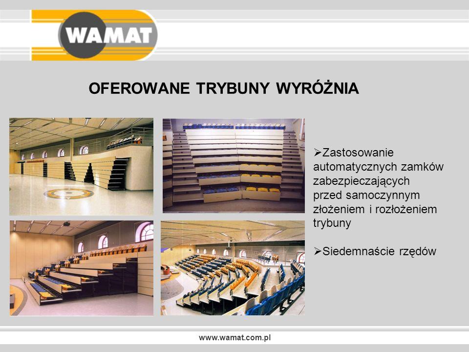 www.wamat.com.pl OFEROWANE TRYBUNY WYRÓŻNIA Wyjątkowo niskie wysokości poziomów W pełni automatyczne rozkładanie trybun i krzeseł Na wysokości 1,40 m zmieścimy 6 poziomów