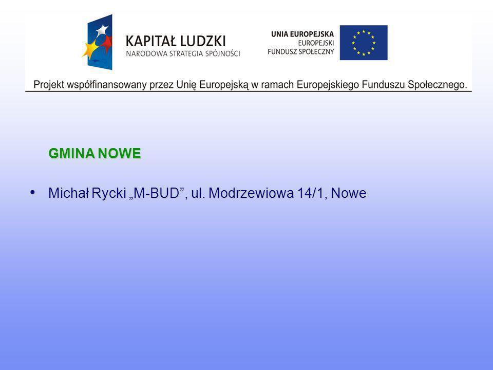 GMINA NOWE Michał Rycki M-BUD, ul. Modrzewiowa 14/1, Nowe Michał Rycki M-BUD, ul. Modrzewiowa 14/1, Nowe