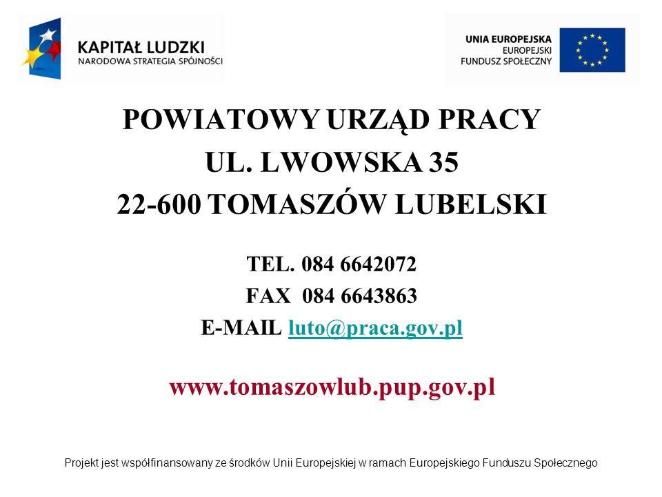 Projekt jest współfinansowany ze środków Unii Europejskiej w ramach Europejskiego Funduszu Społecznego POWIATOWY URZĄD PRACY UL. LWOWSKA 35 22-600 TOM
