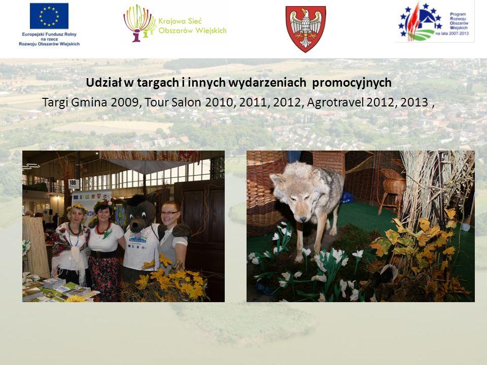 Udział w targach i innych wydarzeniach promocyjnych Targi Gmina 2009, Tour Salon 2010, 2011, 2012, Agrotravel 2012, 2013,