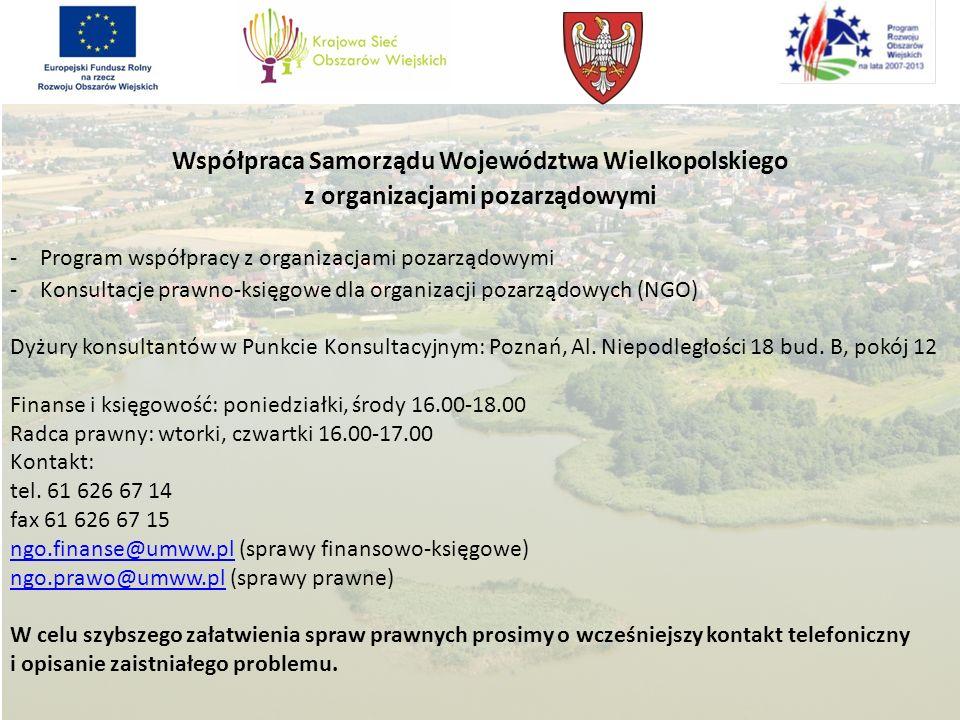 Współpraca Samorządu Województwa Wielkopolskiego z organizacjami pozarządowymi -Program współpracy z organizacjami pozarządowymi -Konsultacje prawno-księgowe dla organizacji pozarządowych (NGO) Dyżury konsultantów w Punkcie Konsultacyjnym: Poznań, Al.