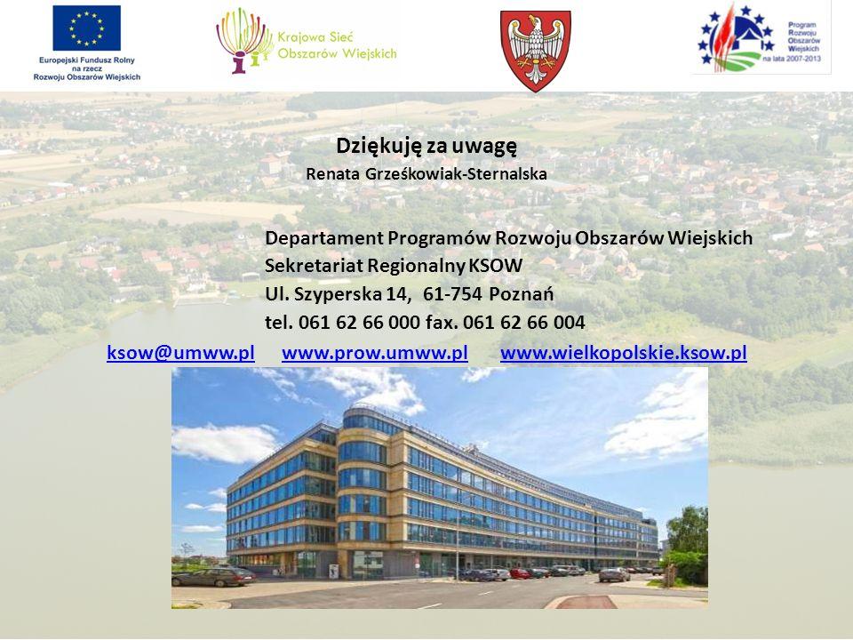 Dziękuję za uwagę Renata Grześkowiak-Sternalska Departament Programów Rozwoju Obszarów Wiejskich Sekretariat Regionalny KSOW Ul.