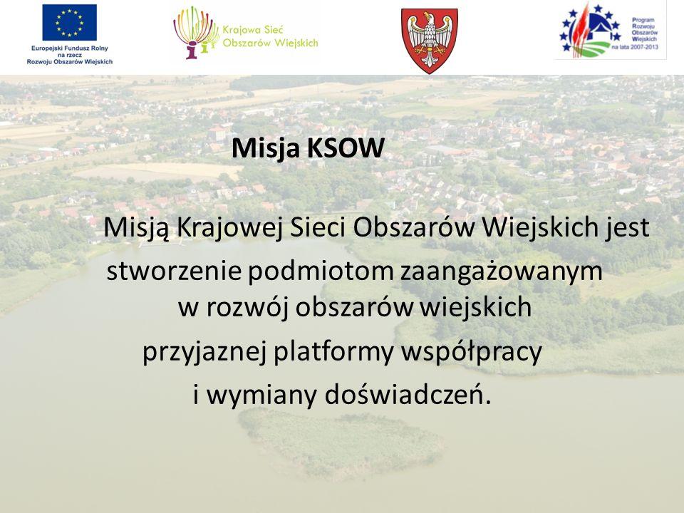 Misja KSOW Misją Krajowej Sieci Obszarów Wiejskich jest stworzenie podmiotom zaangażowanym w rozwój obszarów wiejskich przyjaznej platformy współpracy i wymiany doświadczeń.
