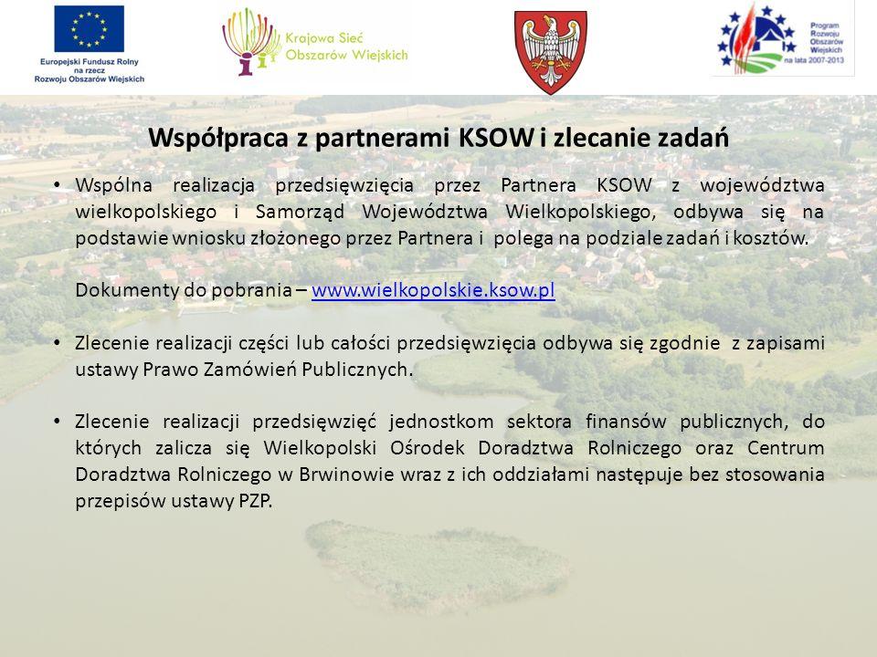 Współpraca z partnerami KSOW i zlecanie zadań Wspólna realizacja przedsięwzięcia przez Partnera KSOW z województwa wielkopolskiego i Samorząd Województwa Wielkopolskiego, odbywa się na podstawie wniosku złożonego przez Partnera i polega na podziale zadań i kosztów.