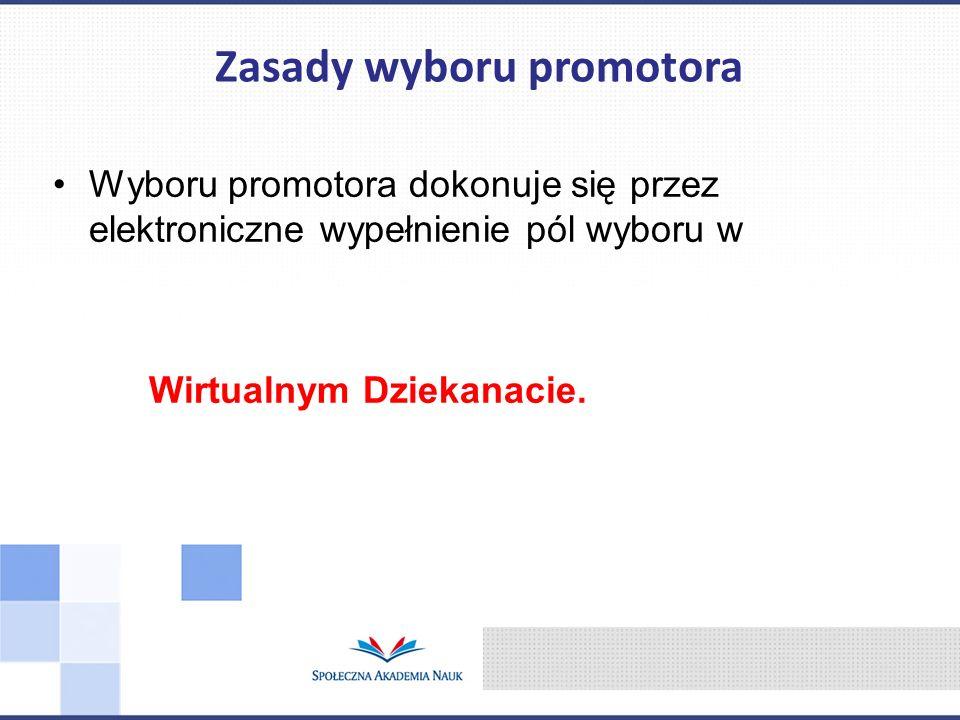 Wyboru promotora dokonuje się przez elektroniczne wypełnienie pól wyboru w Wirtualnym Dziekanacie. Zasady wyboru promotora