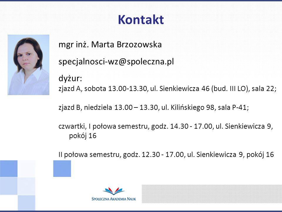 mgr inż. Marta Brzozowska specjalnosci-wz@spoleczna.pl dyżur: zjazd A, sobota 13.00-13.30, ul. Sienkiewicza 46 (bud. III LO), sala 22; zjazd B, niedzi