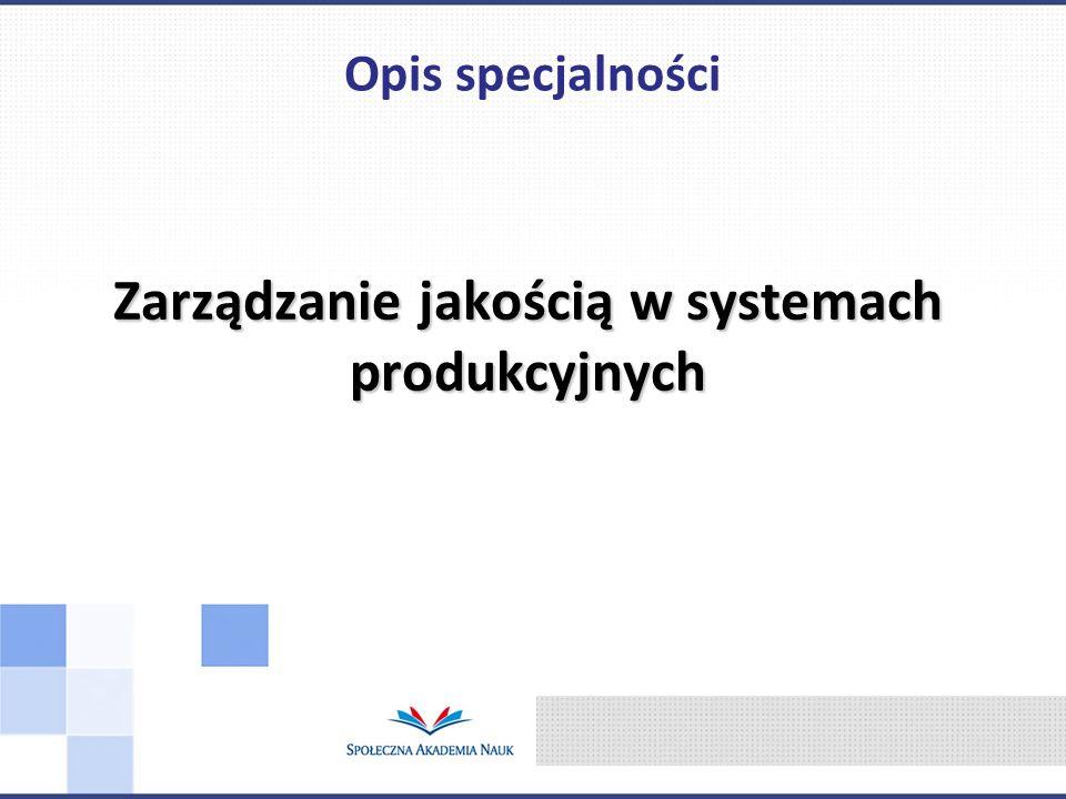 Zarządzanie jakością w systemach produkcyjnych Opis specjalności