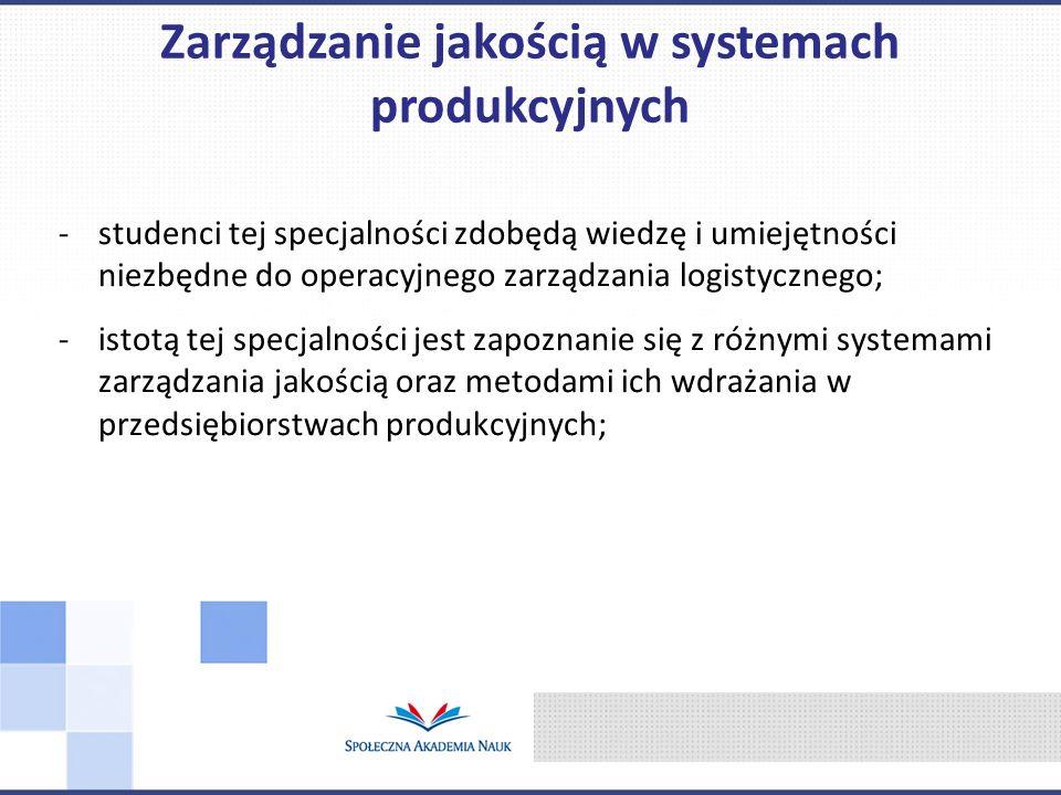 -studenci tej specjalności zdobędą wiedzę i umiejętności niezbędne do operacyjnego zarządzania logistycznego; -istotą tej specjalności jest zapoznanie
