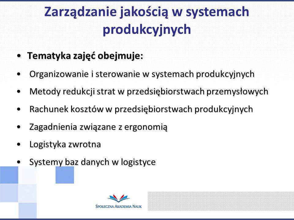 Tematyka zajęć obejmuje:Tematyka zajęć obejmuje: Organizowanie i sterowanie w systemach produkcyjnych Organizowanie i sterowanie w systemach produkcyj