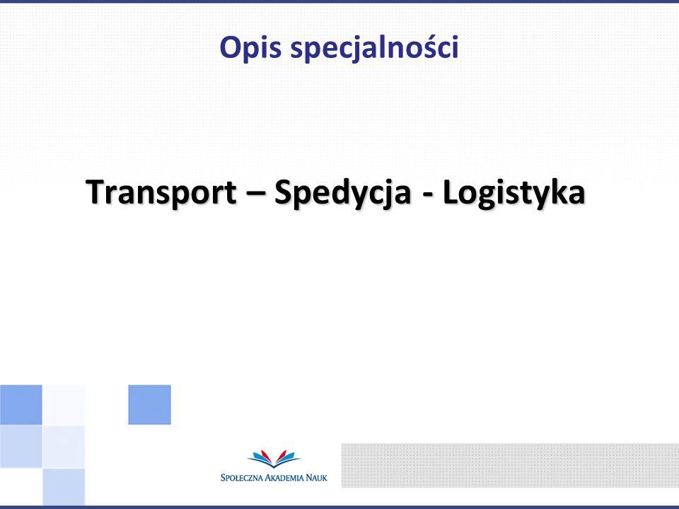 Transport – Spedycja - Logistyka Opis specjalności