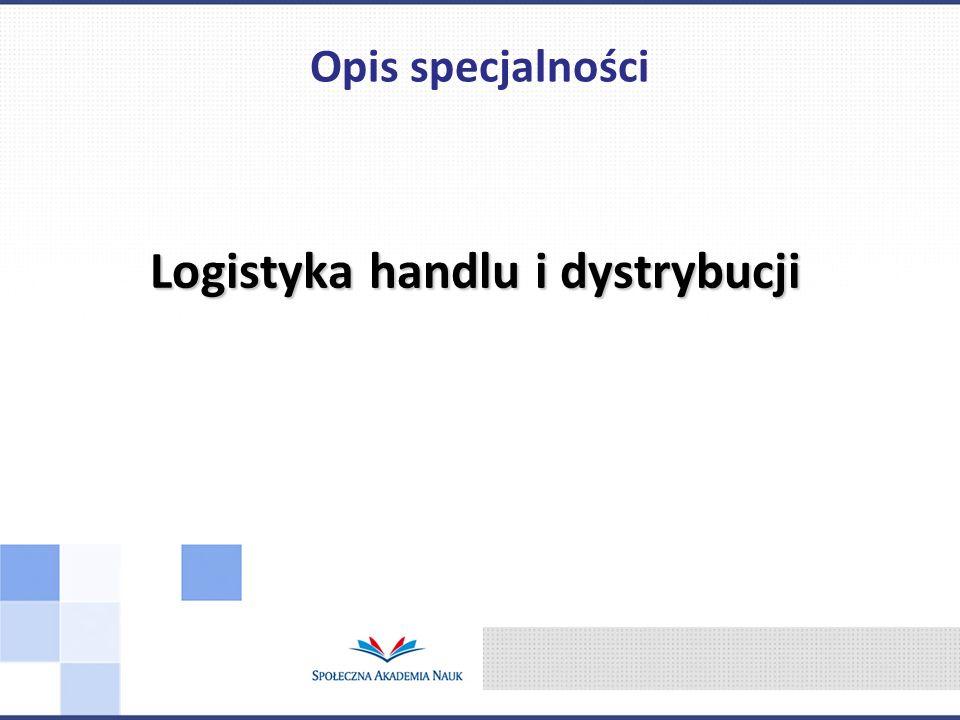 Logistyka handlu i dystrybucji Opis specjalności