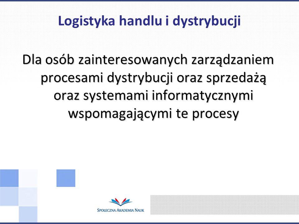 Dla osób zainteresowanych zarządzaniem procesami dystrybucji oraz sprzedażą oraz systemami informatycznymi wspomagającymi te procesy Logistyka handlu