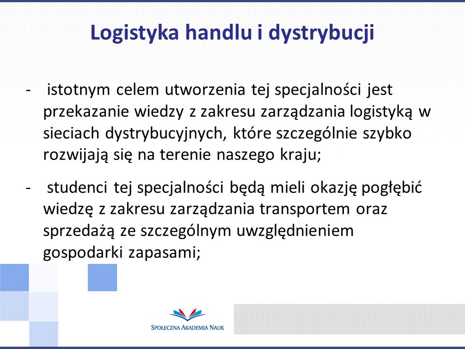- istotnym celem utworzenia tej specjalności jest przekazanie wiedzy z zakresu zarządzania logistyką w sieciach dystrybucyjnych, które szczególnie szy