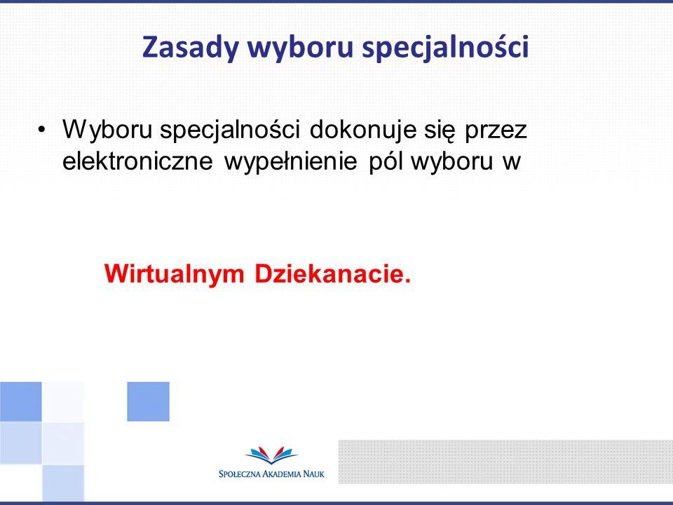 Wyboru specjalności dokonuje się przez elektroniczne wypełnienie pól wyboru w Wirtualnym Dziekanacie. Zasady wyboru specjalności