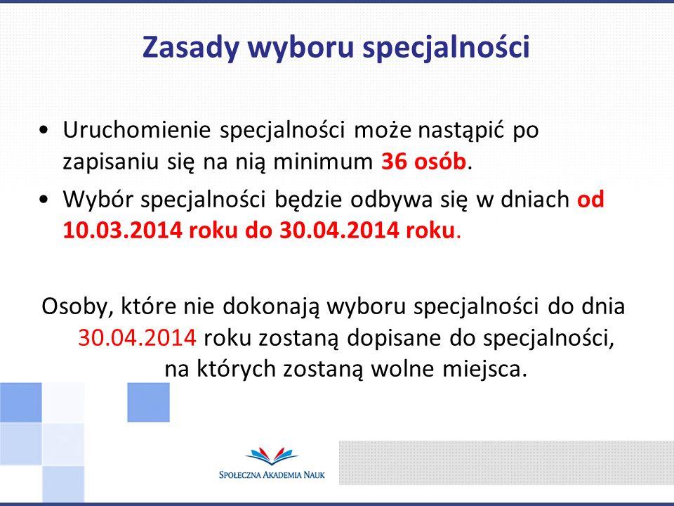 Uruchomienie specjalności może nastąpić po zapisaniu się na nią minimum 36 osób. Wybór specjalności będzie odbywa się w dniach od 10.03.2014 roku do 3