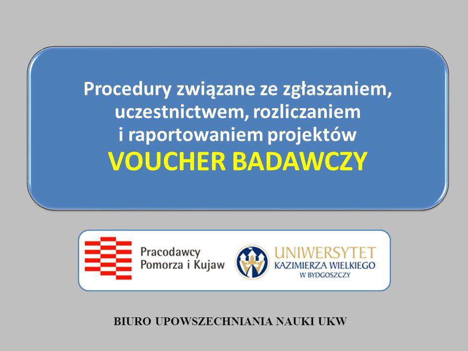 Procedury związane ze zgłaszaniem, uczestnictwem, rozliczaniem i raportowaniem projektów VOUCHER BADAWCZY BIURO UPOWSZECHNIANIA NAUKI UKW
