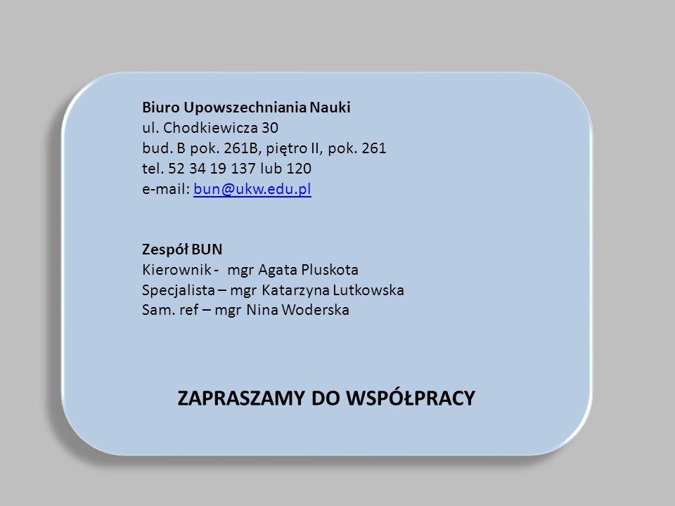 Biuro Upowszechniania Nauki ul. Chodkiewicza 30 bud. B pok. 261B, piętro II, pok. 261 tel. 52 34 19 137 lub 120 e-mail: bun@ukw.edu.plbun@ukw.edu.pl Z