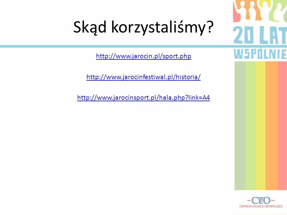 Skąd korzystaliśmy? http://www.jarocin.pl/sport.php http://www.jarocinfestiwal.pl/historia/ http://www.jarocinsport.pl/hala.php?link=A4