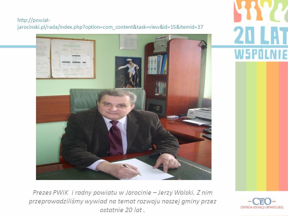 http://powiat- jarocinski.pl/rada/index.php?option=com_content&task=view&id=15&Itemid=37 Prezes PWiK i radny powiatu w Jarocinie – Jerzy Wolski. Z nim