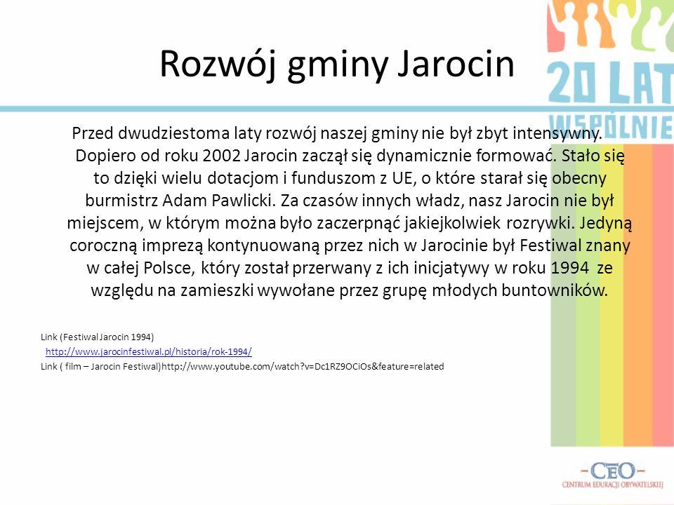 Rozwój gminy Jarocin Przed dwudziestoma laty rozwój naszej gminy nie był zbyt intensywny. Dopiero od roku 2002 Jarocin zaczął się dynamicznie formować