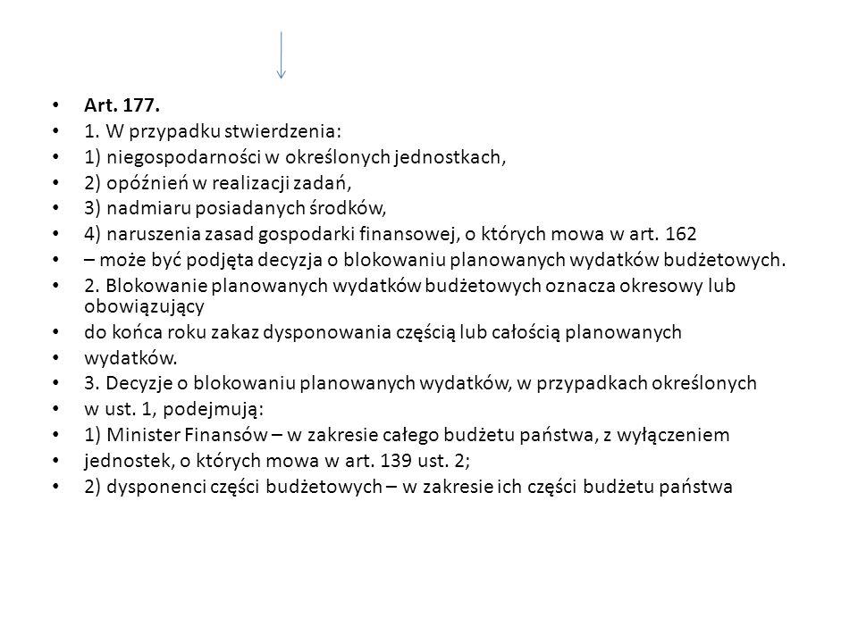 Art. 177. 1. W przypadku stwierdzenia: 1) niegospodarności w określonych jednostkach, 2) opóźnień w realizacji zadań, 3) nadmiaru posiadanych środków,