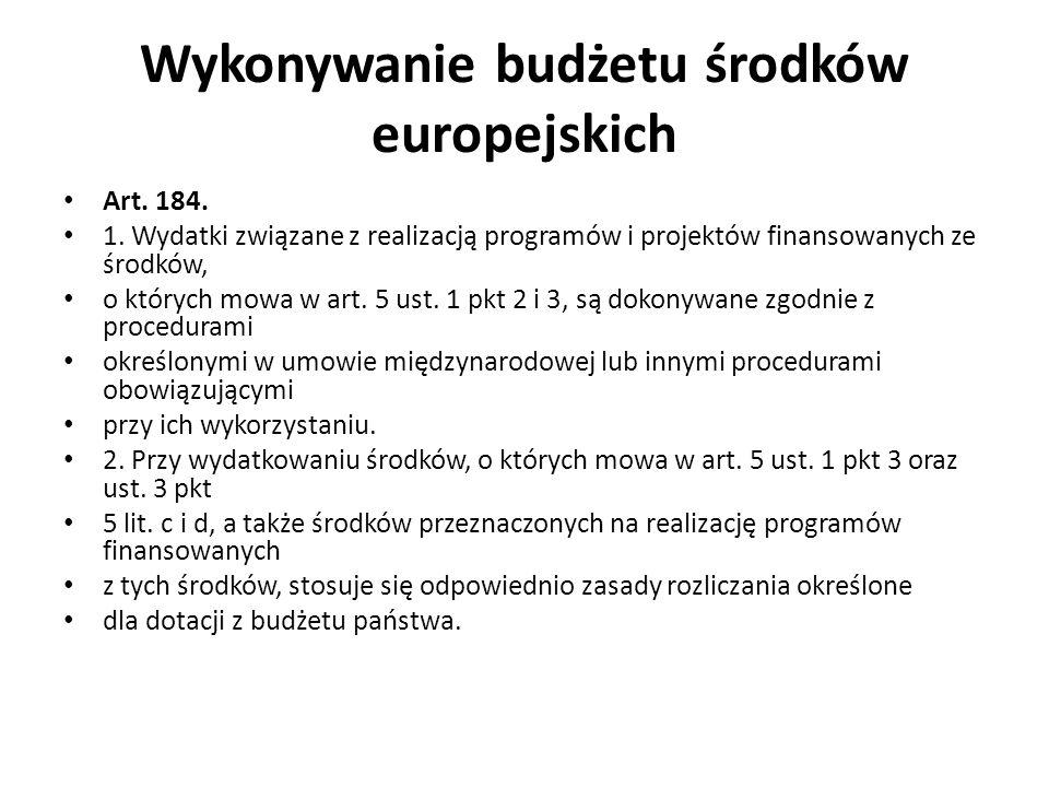 Wykonywanie budżetu środków europejskich Art. 184. 1. Wydatki związane z realizacją programów i projektów finansowanych ze środków, o których mowa w a