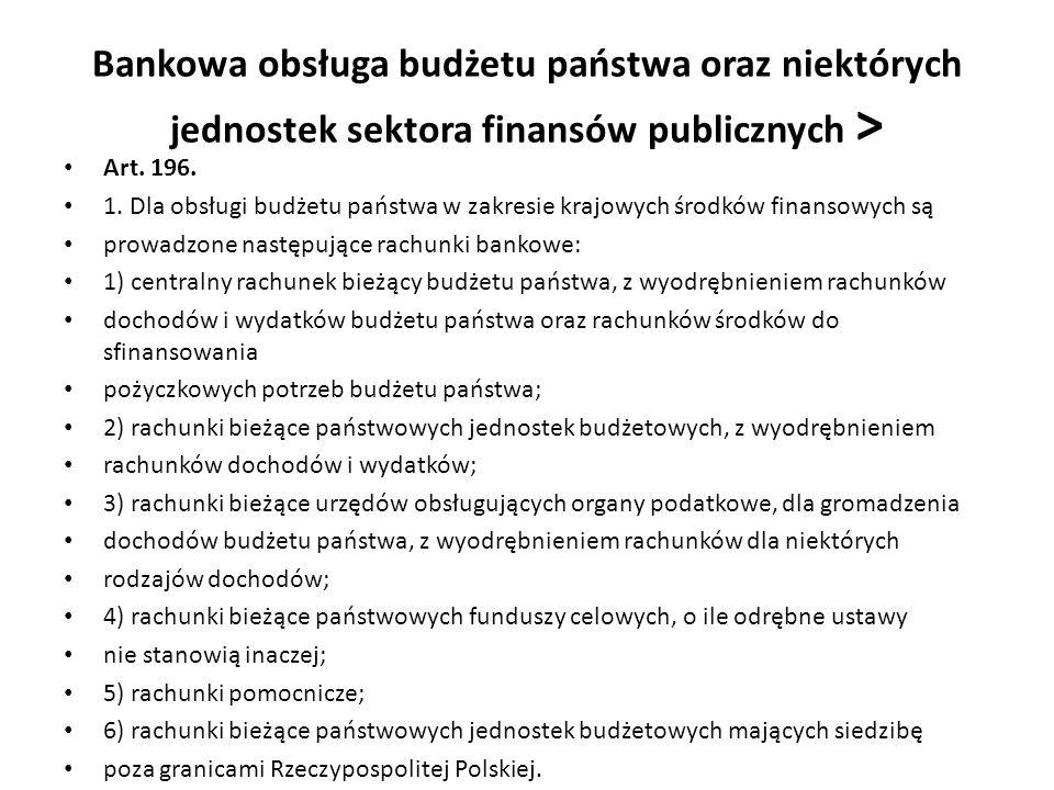 Bankowa obsługa budżetu państwa oraz niektórych jednostek sektora finansów publicznych > Art. 196. 1. Dla obsługi budżetu państwa w zakresie krajowych