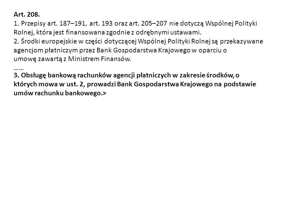 Art. 208. 1. Przepisy art. 187–191, art. 193 oraz art. 205–207 nie dotyczą Wspólnej Polityki Rolnej, która jest finansowana zgodnie z odrębnymi ustawa