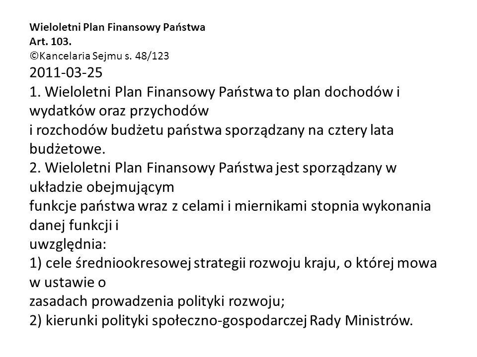 Wieloletni Plan Finansowy Państwa Art. 103. ©Kancelaria Sejmu s. 48/123 2011-03-25 1. Wieloletni Plan Finansowy Państwa to plan dochodów i wydatków or