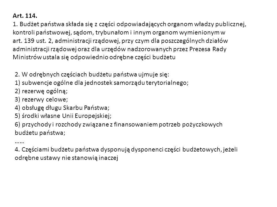 Art. 114. 1. Budżet państwa składa się z części odpowiadających organom władzy publicznej, kontroli państwowej, sądom, trybunałom i innym organom wymi