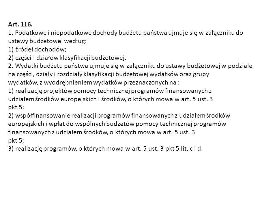 Art. 116. 1. Podatkowe i niepodatkowe dochody budżetu państwa ujmuje się w załączniku do ustawy budżetowej według: 1) źródeł dochodów; 2) części i dzi