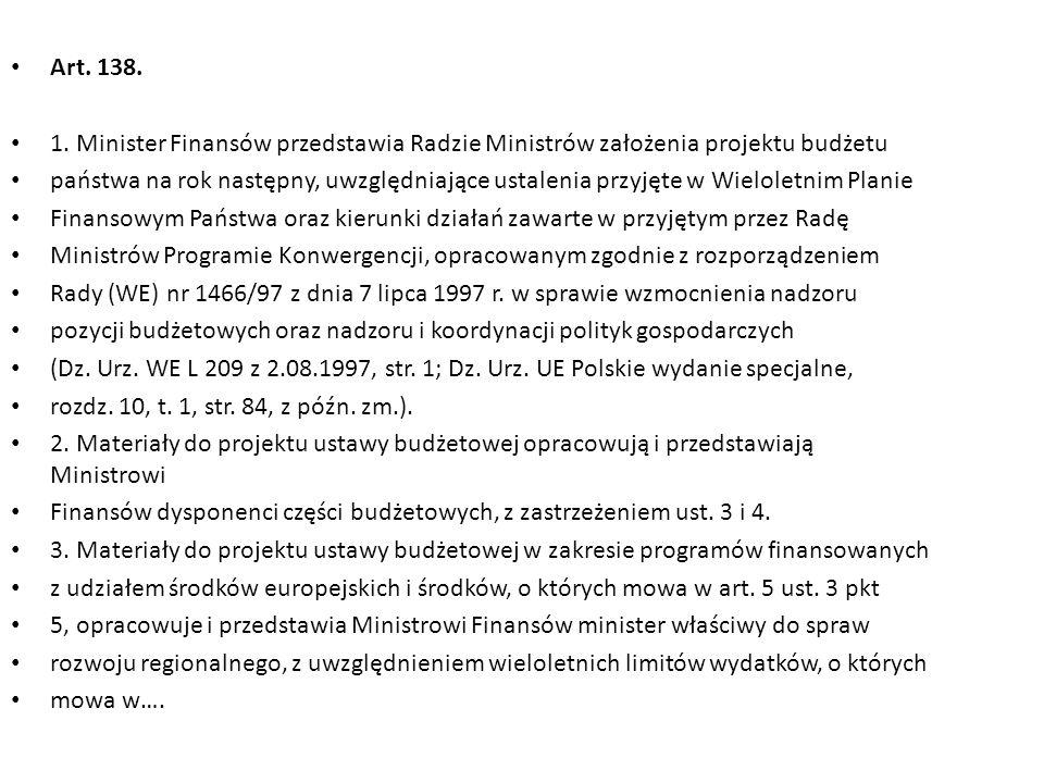 Art. 138. 1. Minister Finansów przedstawia Radzie Ministrów założenia projektu budżetu państwa na rok następny, uwzględniające ustalenia przyjęte w Wi