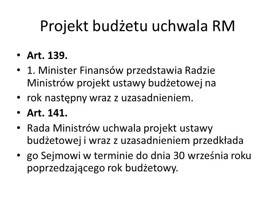 Projekt budżetu uchwala RM Art. 139. 1. Minister Finansów przedstawia Radzie Ministrów projekt ustawy budżetowej na rok następny wraz z uzasadnieniem.